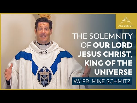 The Solemnity of Our Lord Jesus Christ, King of the Universe - Mass with Fr. Mike Schmitz