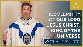 The Solemnity of Our Lord Jesus Christ, King of the Universe – Mass with Fr. Mike Schmitz