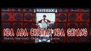 NDA ADA CHICHAX NDA GOYANG - BRANDY REMIXED™ x IWAN ANCHIX (BREAKS FVNKY 2018)