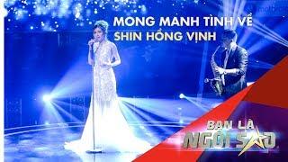 MONG MANH TÌNH VỀ (Live)   SHIN HỒNG VỊNH   Be A Star - Bạn Là Ngôi Sao - Nhạc Tình