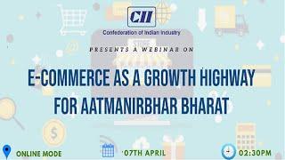 CII Webinar on e-Commerce as a Growth highway for Atamnirbhar Bharat