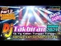 DJ TAKBIRAN FULL BASS PART 2  Dj Takbir Terbaru 2021