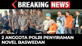 BREAKING NEWS - Tersangka Penyiraman Novel Baswedan Dipindah ke Bareskrim Polri