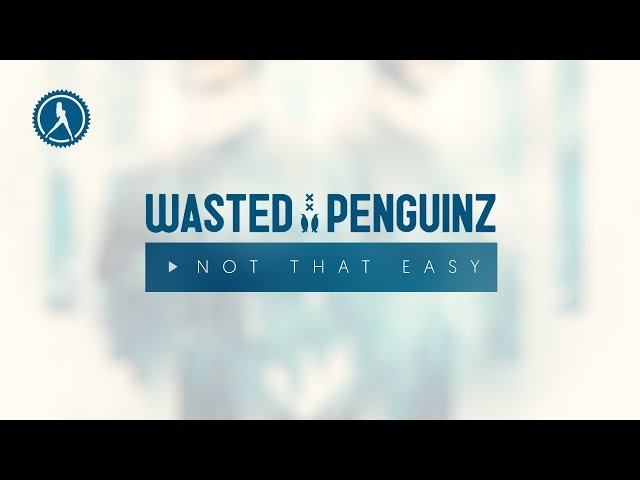 Wasted Penguinz - Not That Easy (Official Audio)