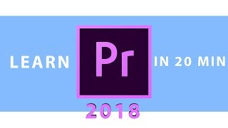 LEARN PREMIERE PRO 2018 CC IN 20 MINUTES