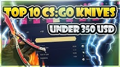 My Top 10 CS:GO Knives Under 350 USD (These Knives are Crazy!!)
