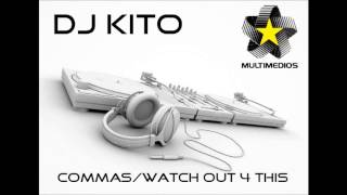 Dj Kito - Commas / watch out 4 this