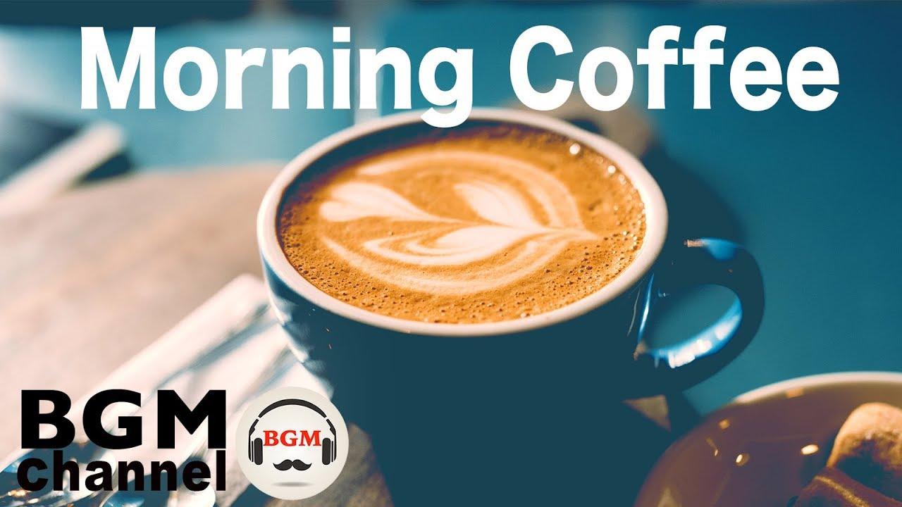 Morning Coffee Music Relaxing Instrumental Jazz Bossa Nova Youtube