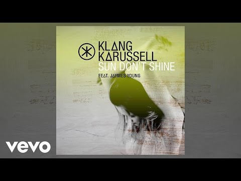 Klangkarussell - Sun Don't Shine ft. Jaymes Young