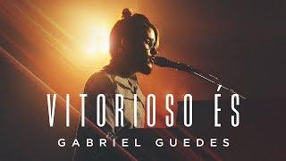 Gabriel Guedes - Vitorioso És (Clipe Oficial)