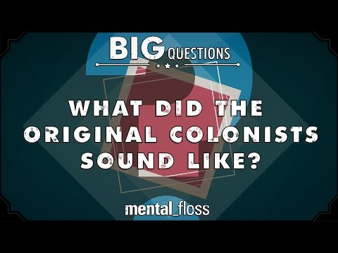 What did the original colonists sound like?  - Big Questions - (Ep. 36)