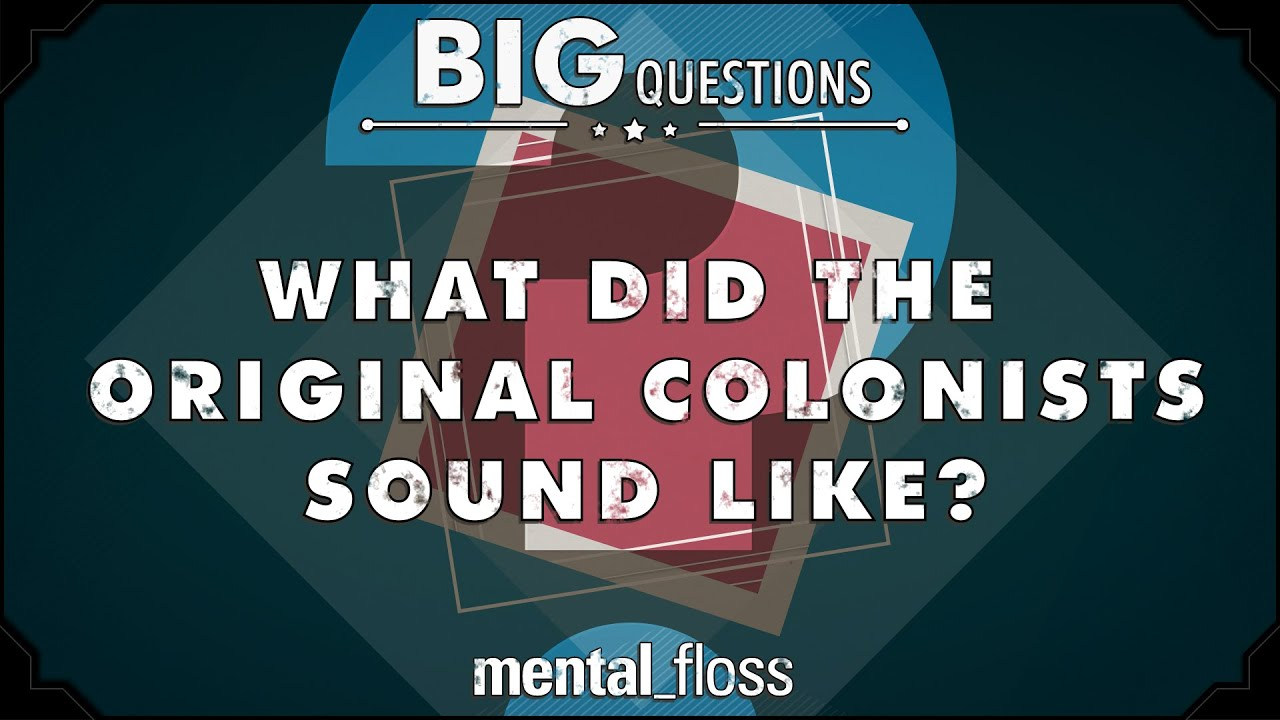 What Did the Original Colonists Sound Like? | Mental Floss