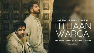Titliaan Warga | Harrdy Sandhu ft Jaani | Sargun Mehta | Arvindr Khaira | Avvy Sra
