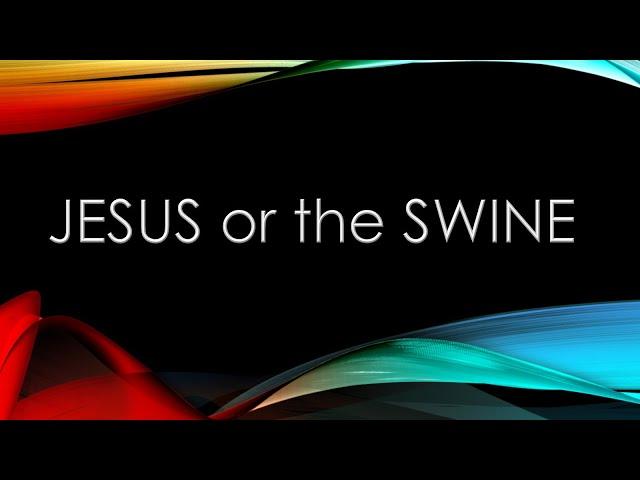 Jesus or the Swine - Pastor Chris Sowards