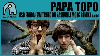 PAPA TOPO - Oso Panda (Switched On Nashville Moog Remix) [Audio]