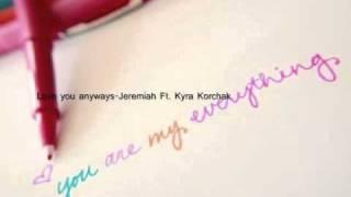 Love you anyways - Jeremiah Ft. Kyra Korchak Lyrics