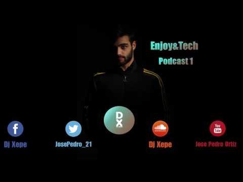 Dj Xepe - Enjoy&Tech [Podcast 1]
