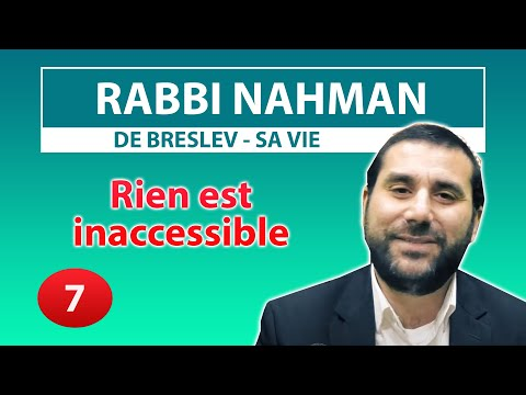CONSEIL ET HISTOIRE DE VIE 7 - Rien est inaccessible - Rabbi Nahman par Rav Avraham Meir Levy