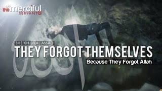They Forgot Themselves - Because They Forgot Allah (swt)