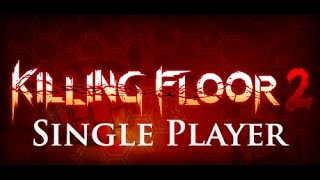 killing floor 2 early access part 1 single player game