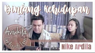 BINTANG KEHIDUPAN - NIKE ARDILLA (Live Acoustic Cover by Aviwkila)