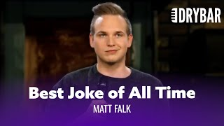 The Best Joke In The Entire World. Matt Falk - Full Special