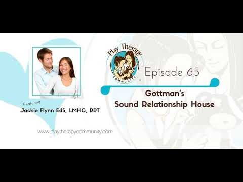 65: Gottman's Sound Relationship House with Jackie Flynn, Trained in Level 3 Gottman Method...