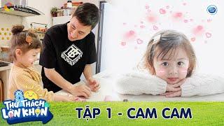 Thử Thách Lớn Khôn   Tập 1: Công chúa Cam Cam sốt sắng trổ tài vào bếp cùng bố Kiên Hoàng