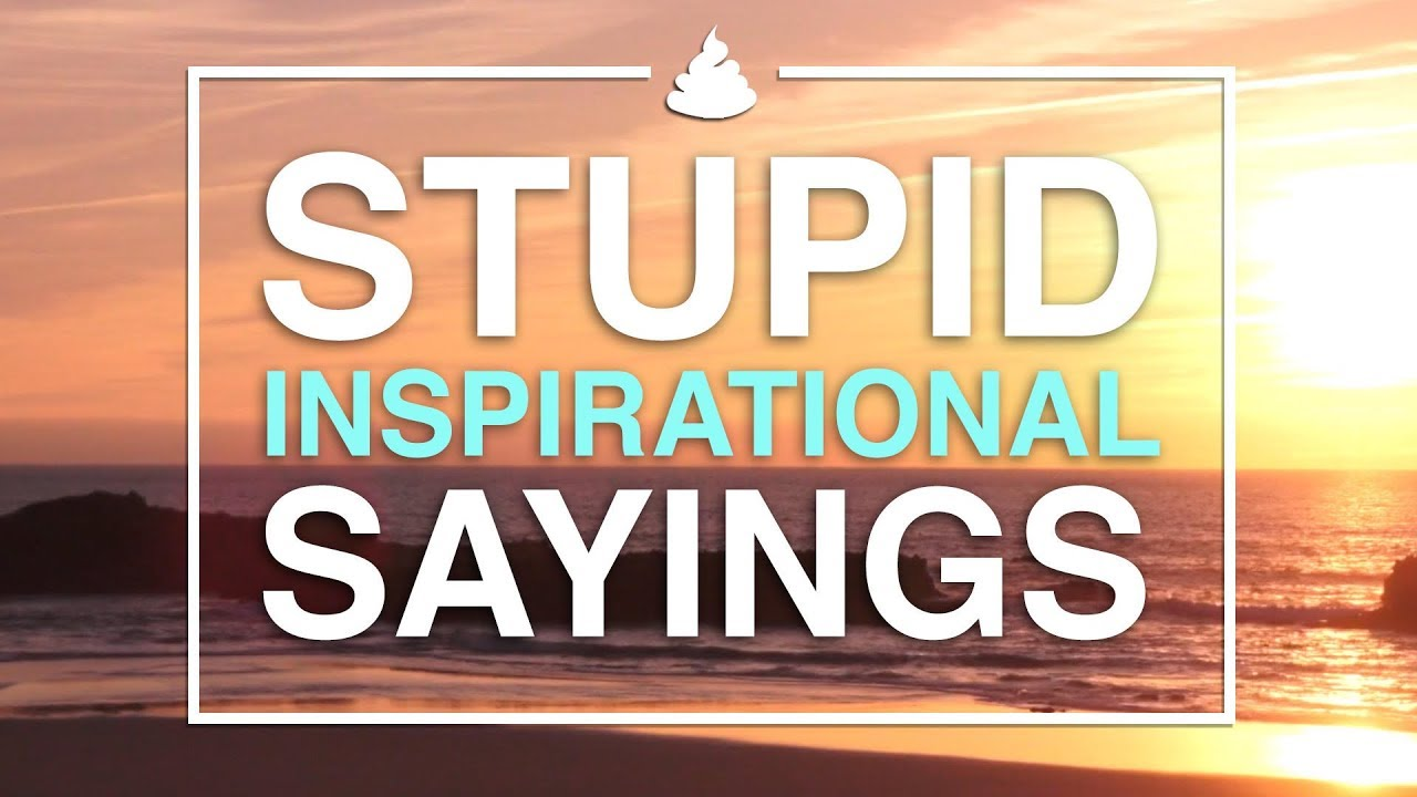 Sayings Stupid Inspirational Sayings  Youtube