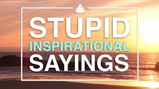 Stupid Inspirational Sayings!