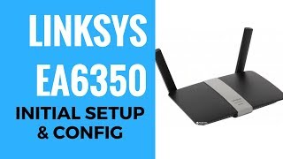 LINKSYS EA6350 Initial Setup And Config
