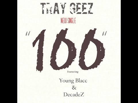 Tray GeeZ - 100 Feat Young Blacc & DecadeZ
