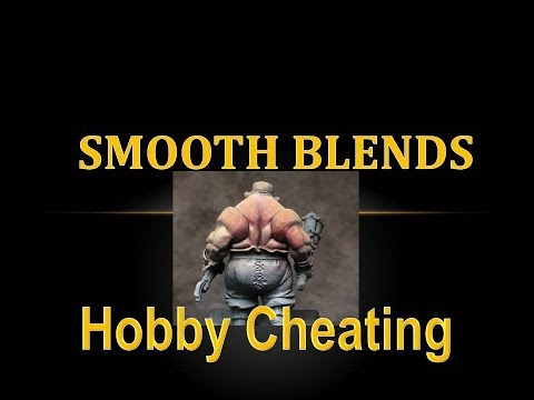 Hobby Cheating 107 - How to Achieve Smooth Blends