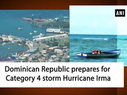 Dominican Republic prepares for Category 4 storm Hurricane Irma - ANI News