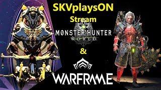 SKVplaysON - Stream - Warframe & Then Monster Hunter World - PC, [ENGLISH] Gameplay