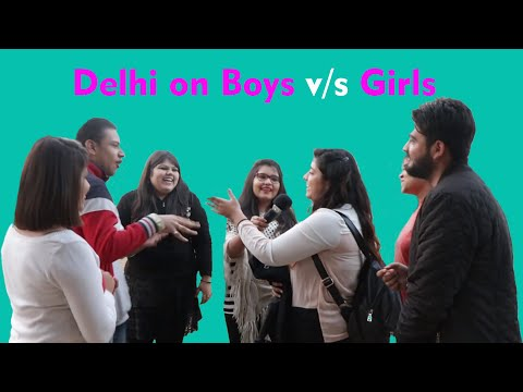 Why girls are better than boys | Delhi on Boys vs Girls | Delhi reaction |
