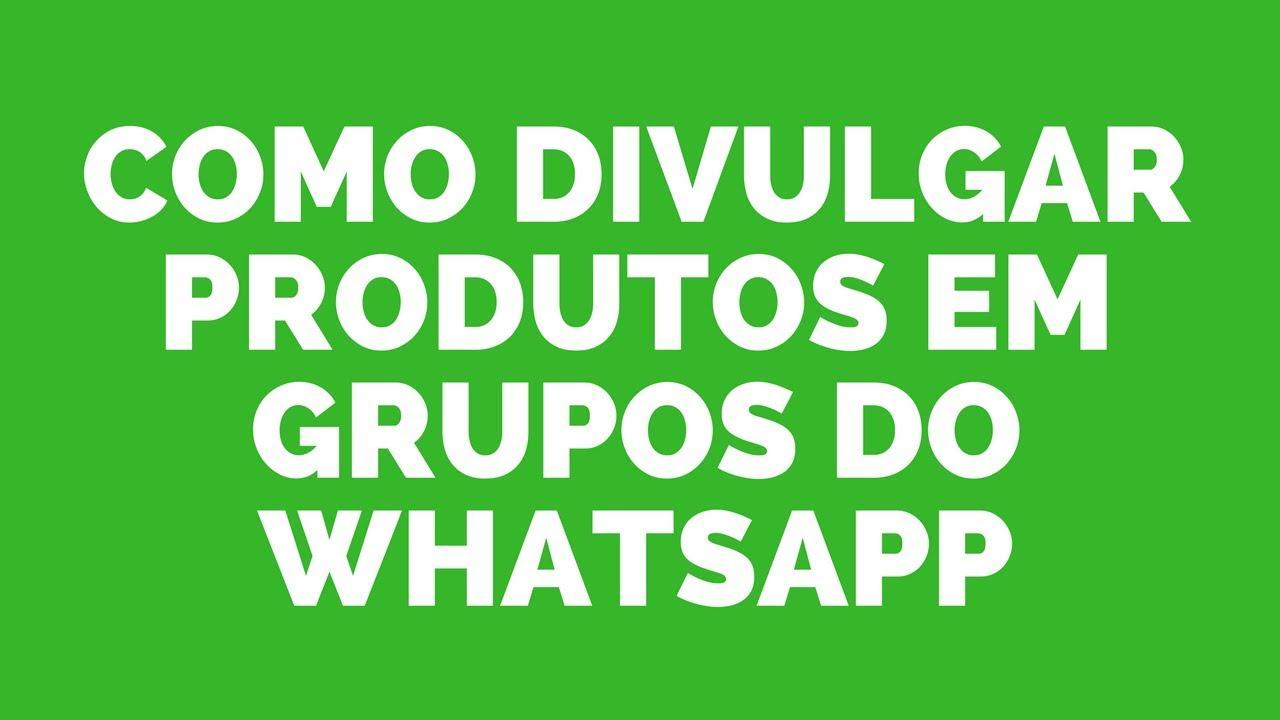 Como Divulgar Produtos Em Grupos Do Whatsapp Youtube