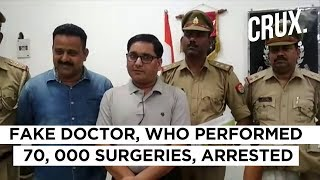 Fake Doctor, Who Performed '70,000' Surgeries, Arrested In UP's Saharanpur