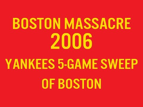 Boston Massacre 2006: Yankees 5-Game Sweep of Red Sox