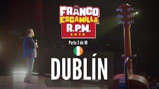 Franco Escamilla RPM (parte 3).- Dublín