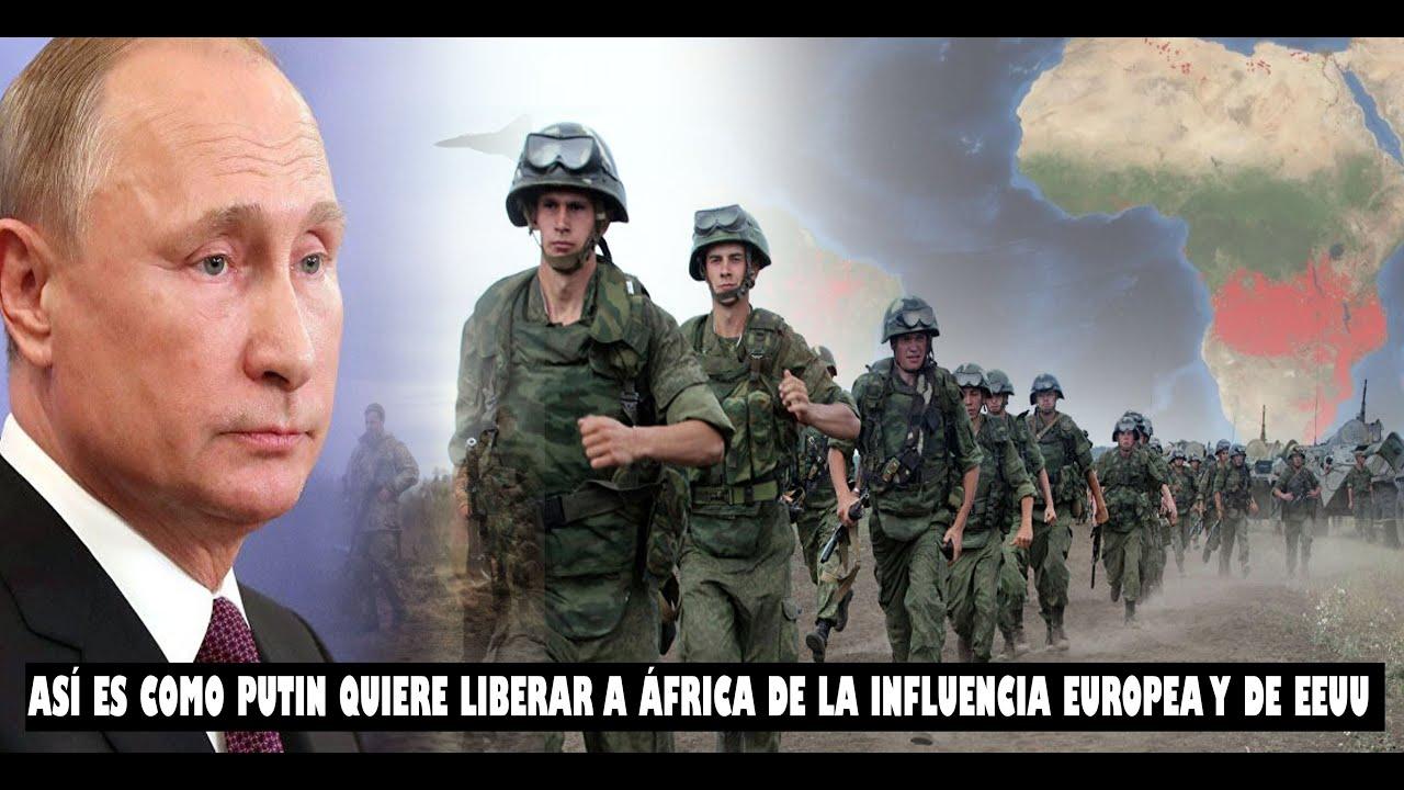 RUSIA RETORNA A ÁFRICA: ASÍ ES COMO RUSIA QUIERE LIBERAR A ÁFRICA DE LA INFLUENCIA EUROPEA Y DE EEUU