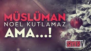 Müslüman Noel Kutlamaz, Ama...! | Muhammed Emin Yıldırım