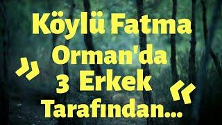 Köylü Fatma Zorla 3 Erkek Tarafından.. (Gerçek Hikaye)