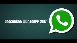 Descargar WhatsApp 2018 Gratis,  instalar la última versión de WhatsApp