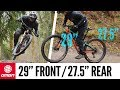 Mountain Bike Wheel Size Experiment | Riding With A 29er Front & 27.5 Rear
