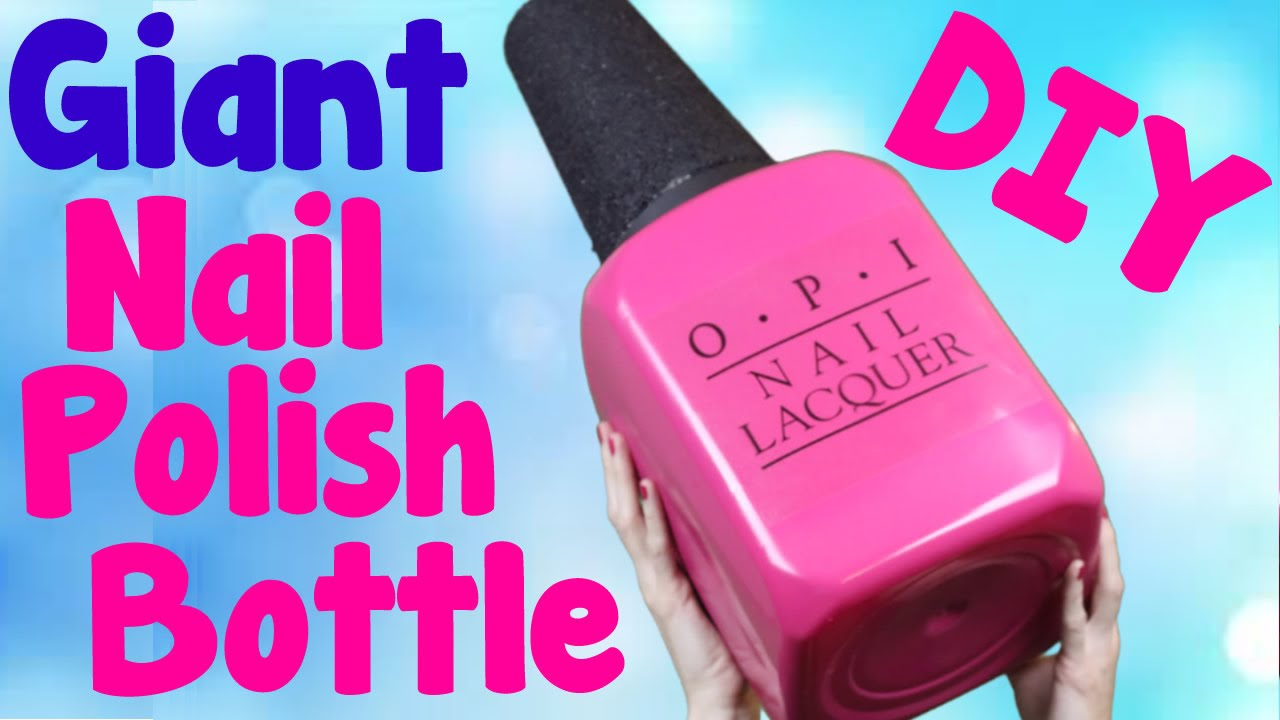 Diy Crafts How To Make A Giant Opi Nail Polish Bottle