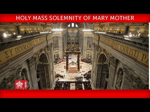 Pope Francis Holy Mass for the Solemnity of Mary Mother of God 2018-01-01