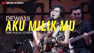 Download Mp3 Aku Milikmu - Dewa19   Tami Aulia Cover