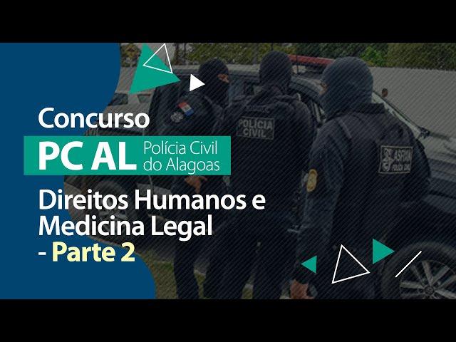 Concurso PC AL - Direitos Humanos e Medicina Legal (Parte 2)