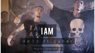 I AM - (AK13 ft Saher) Official Music video